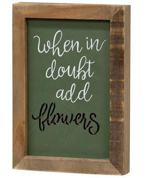 Picture of When In Doubt Add Flowers Framed Cutout Sign